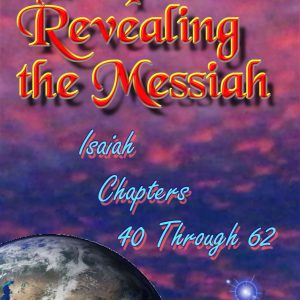 Prophecies Revealing the Messiah Isaiah Chapters 40 Through 62