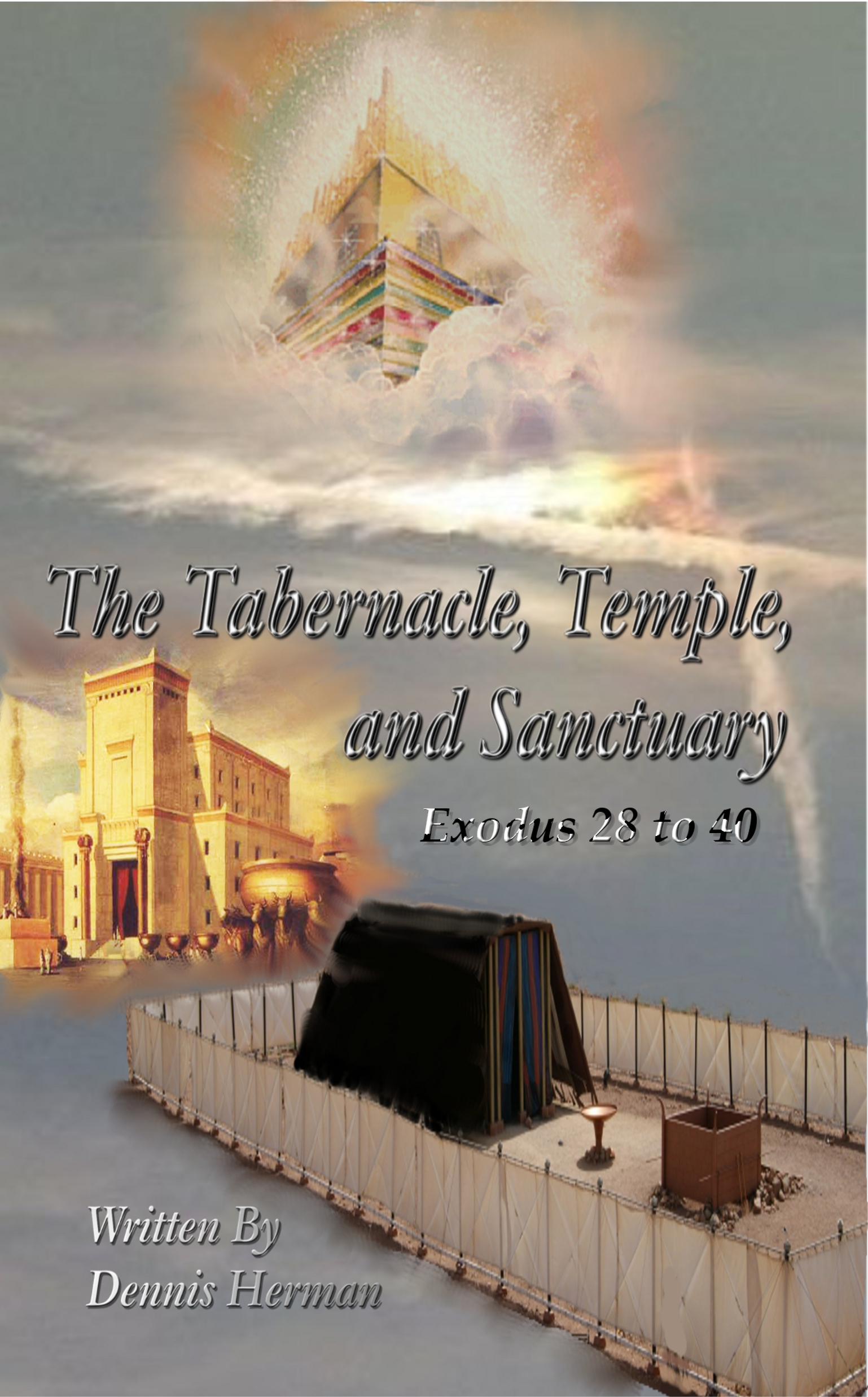 The Tabernacle, Temple, and Sanctuary: Exodus 28 to 40